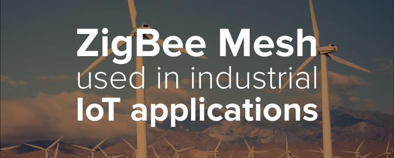 ZigBee Mesh used in industrial IoT applications